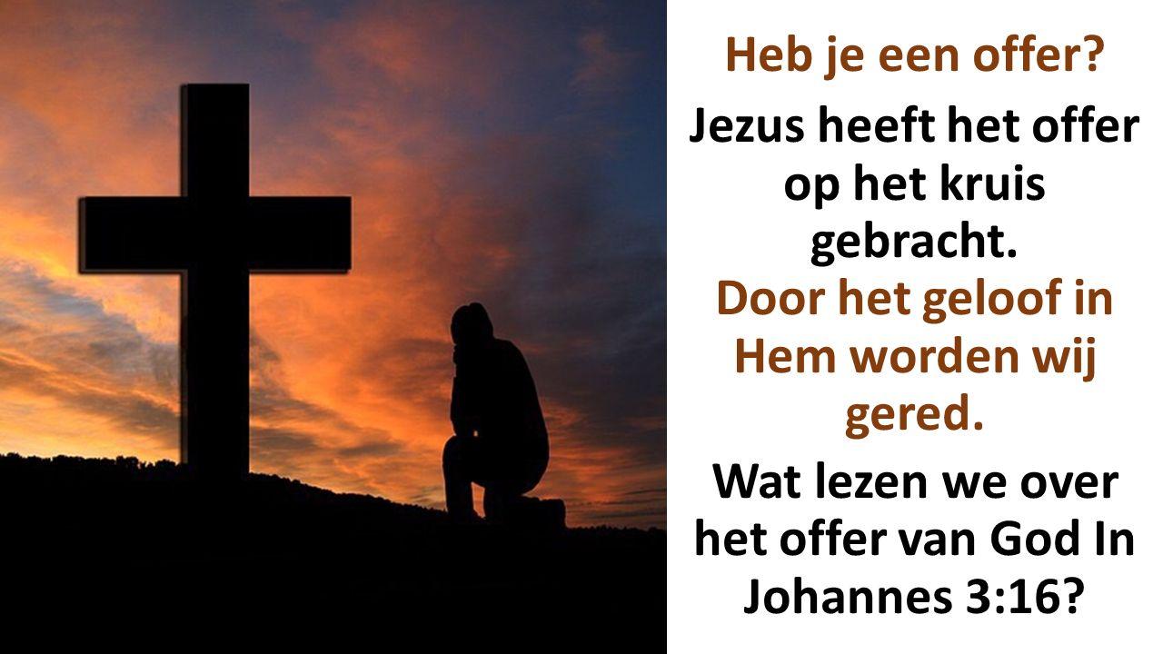 Heb je een offer. Jezus heeft het offer op het kruis gebracht
