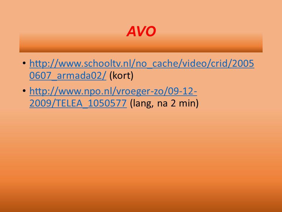 AVO http://www.schooltv.nl/no_cache/video/crid/2005 0607_armada02/ (kort) http://www.npo.nl/vroeger-zo/09-12- 2009/TELEA_1050577 (lang, na 2 min)