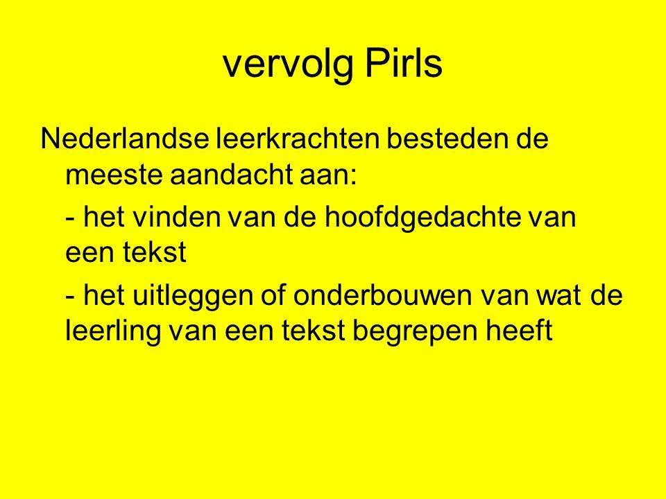 vervolg Pirls Nederlandse leerkrachten besteden de meeste aandacht aan: - het vinden van de hoofdgedachte van een tekst.