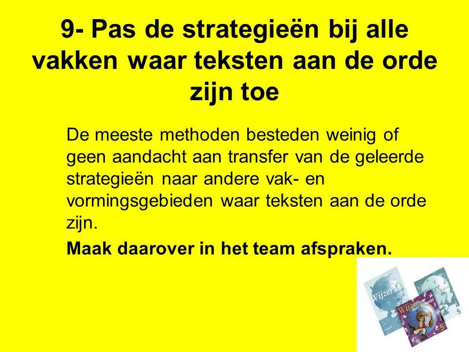 9- Pas de strategieën bij alle vakken waar teksten aan de orde zijn toe