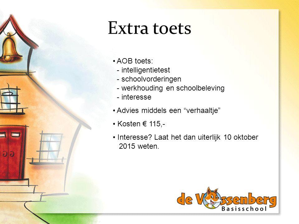 Extra toets AOB toets: - intelligentietest - schoolvorderingen - werkhouding en schoolbeleving - interesse.