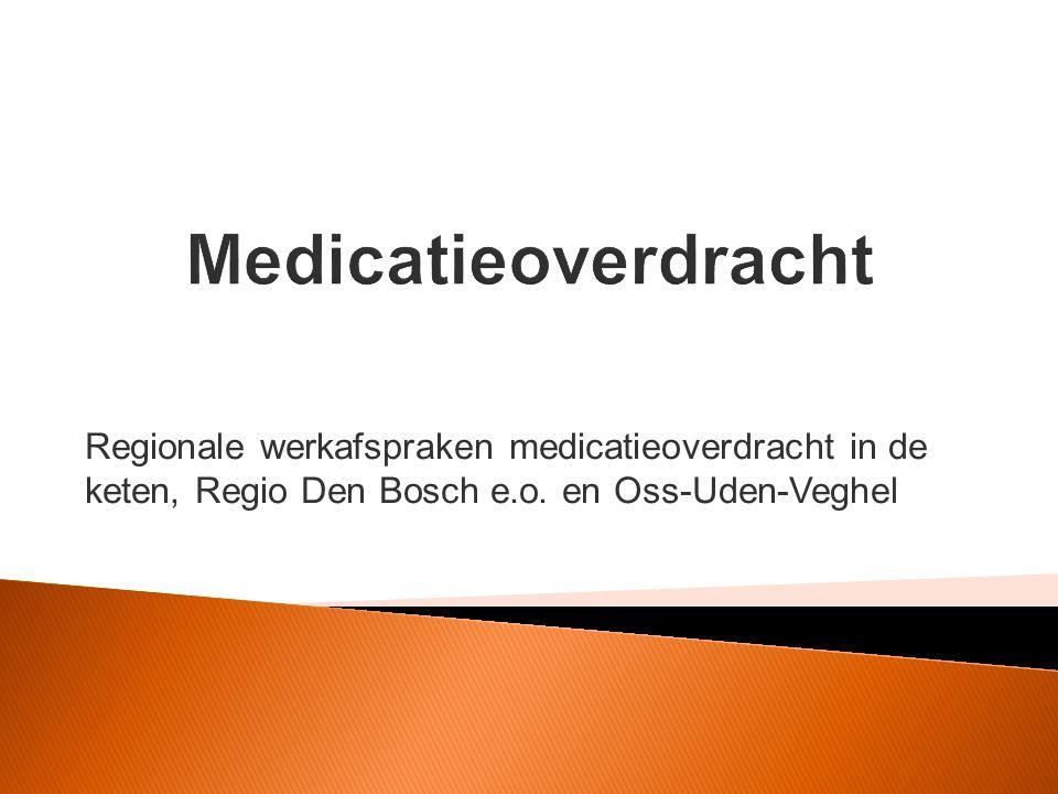 Medicatieoverdracht Regionale werkafspraken medicatieoverdracht in de keten, Regio Den Bosch e.o.