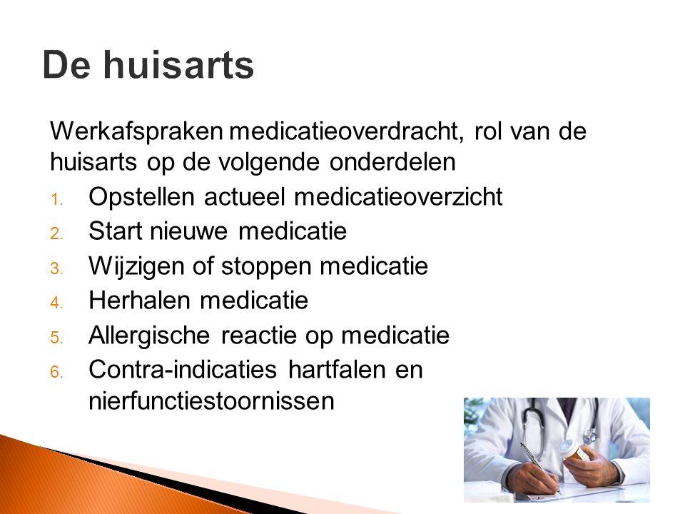 De huisarts Werkafspraken medicatieoverdracht, rol van de huisarts op de volgende onderdelen. Opstellen actueel medicatieoverzicht.