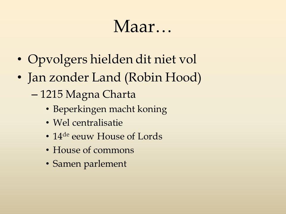 Maar… Opvolgers hielden dit niet vol Jan zonder Land (Robin Hood)