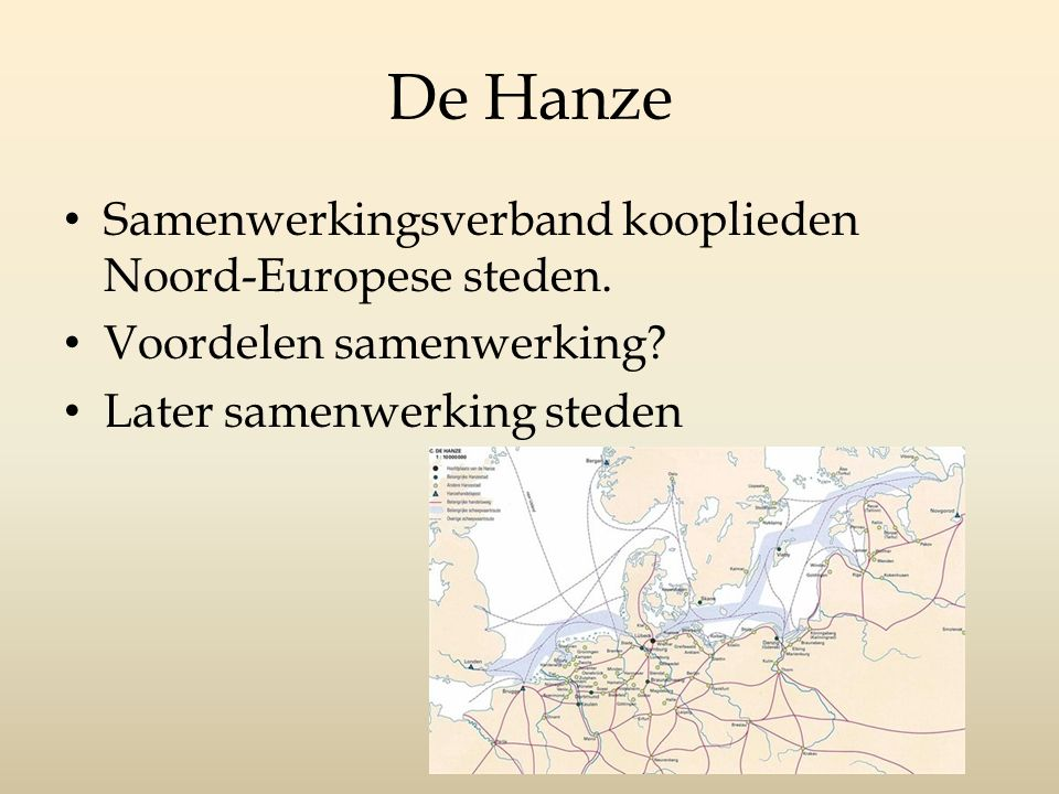 De Hanze Samenwerkingsverband kooplieden Noord-Europese steden.