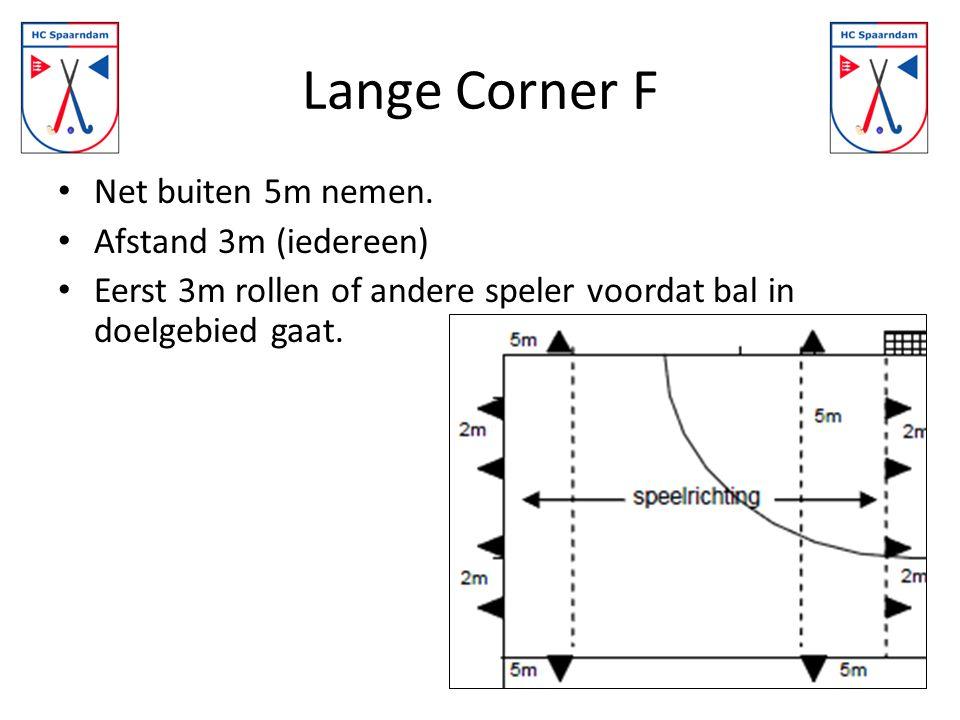Lange Corner F Net buiten 5m nemen. Afstand 3m (iedereen)