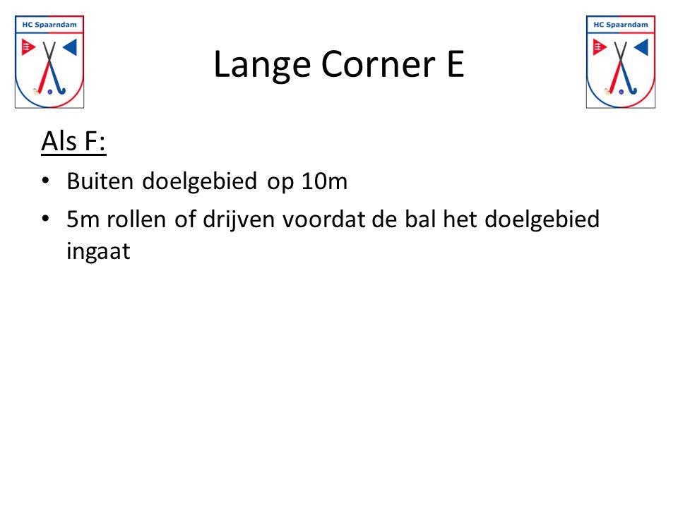 Lange Corner E Als F: Buiten doelgebied op 10m