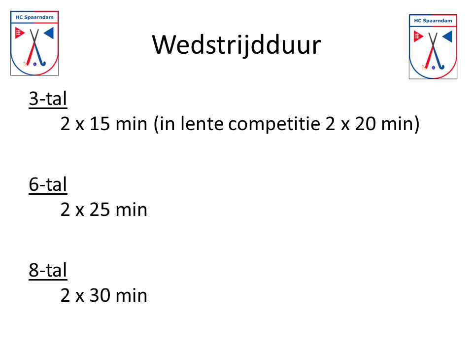 Wedstrijdduur 3-tal 2 x 15 min (in lente competitie 2 x 20 min)