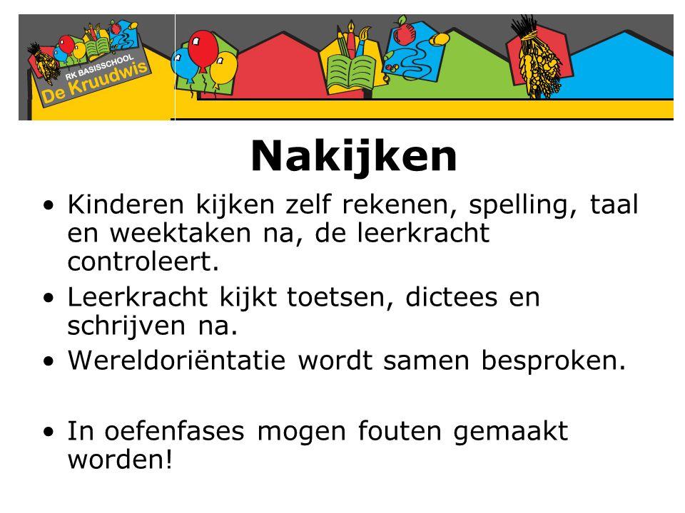Nakijken Kinderen kijken zelf rekenen, spelling, taal en weektaken na, de leerkracht controleert. Leerkracht kijkt toetsen, dictees en schrijven na.