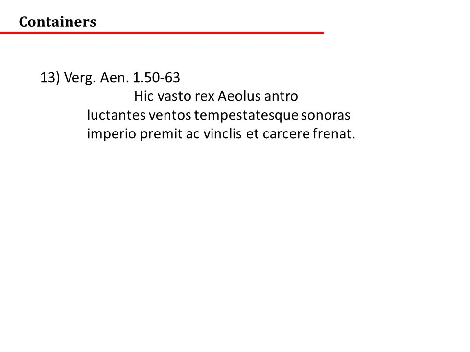 Containers 13) Verg. Aen. 1.50-63. Hic vasto rex Aeolus antro. luctantes ventos tempestatesque sonoras.