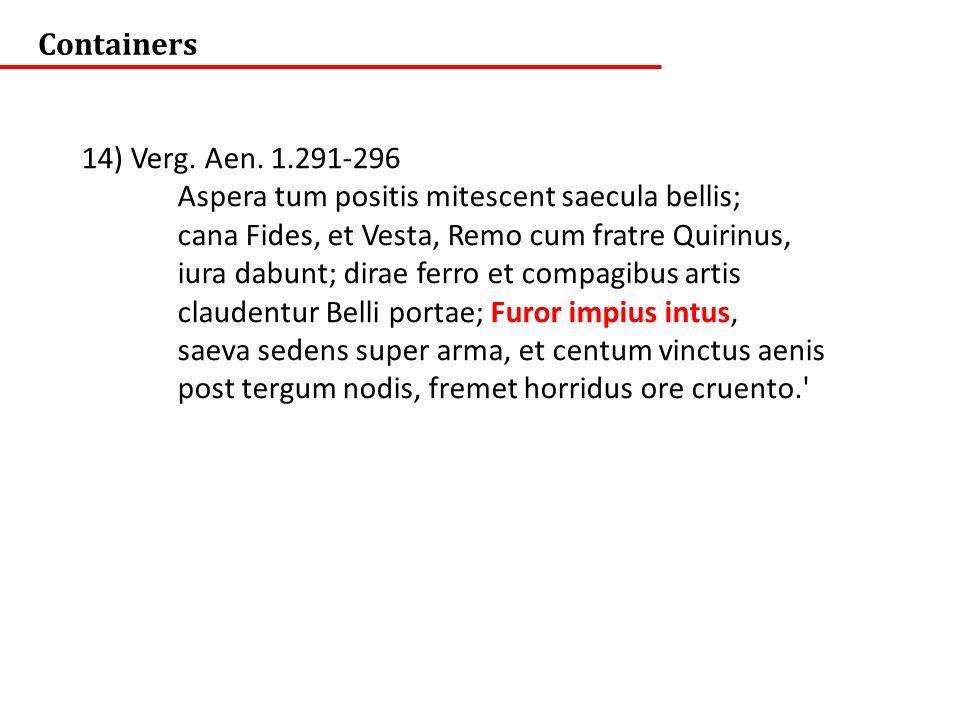 Containers 14) Verg. Aen. 1.291-296. Aspera tum positis mitescent saecula bellis; cana Fides, et Vesta, Remo cum fratre Quirinus,