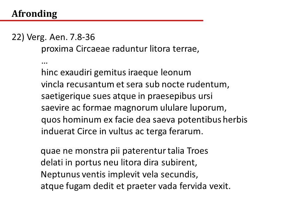 Afronding 22) Verg. Aen. 7.8-36. proxima Circaeae raduntur litora terrae, … hinc exaudiri gemitus iraeque leonum.