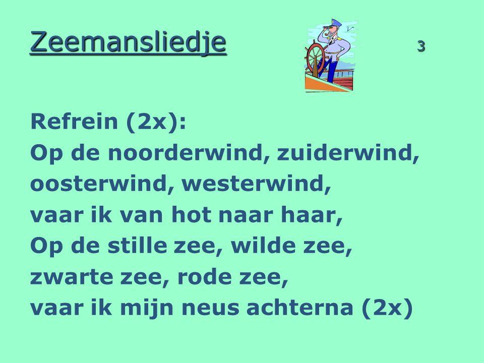 Zeemansliedje 3 Refrein (2x): Op de noorderwind, zuiderwind,