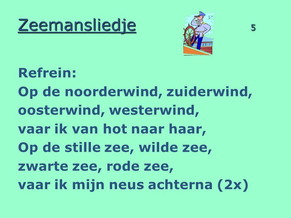 Zeemansliedje 5 Refrein: Op de noorderwind, zuiderwind,