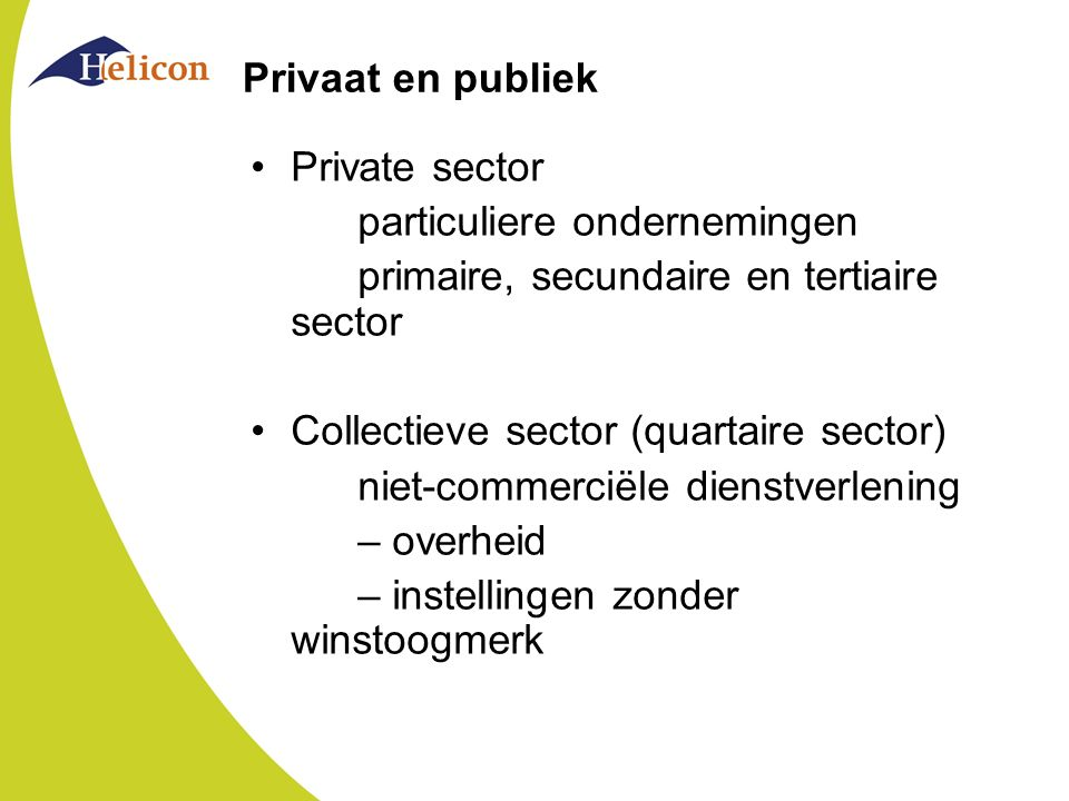 Privaat en publiek Private sector. particuliere ondernemingen. primaire, secundaire en tertiaire sector.