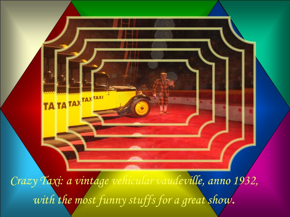 Crazy Taxi: a vintage vehicular vaudeville, anno 1932, with the most funny stuffs for a great show.