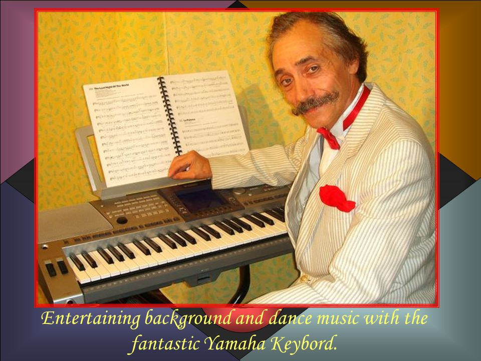 Entertaining background and dance music with the fantastic Yamaha Keybord.