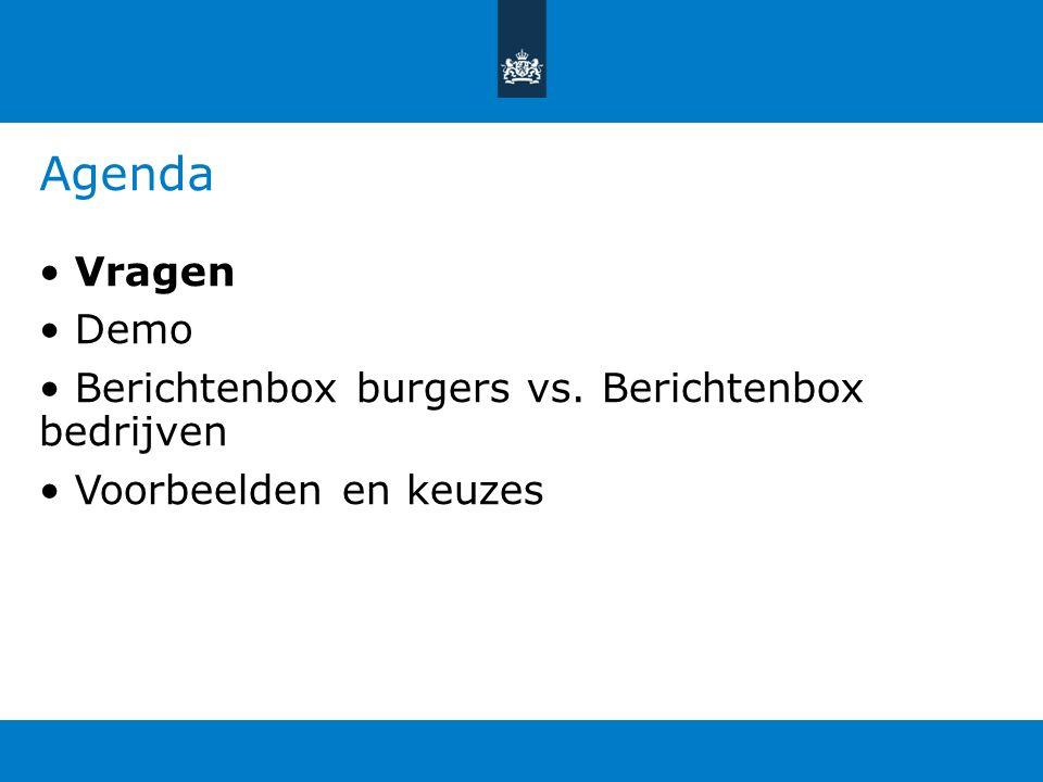 Agenda • Vragen • Demo • Berichtenbox burgers vs. Berichtenbox bedrijven • Voorbeelden en keuzes