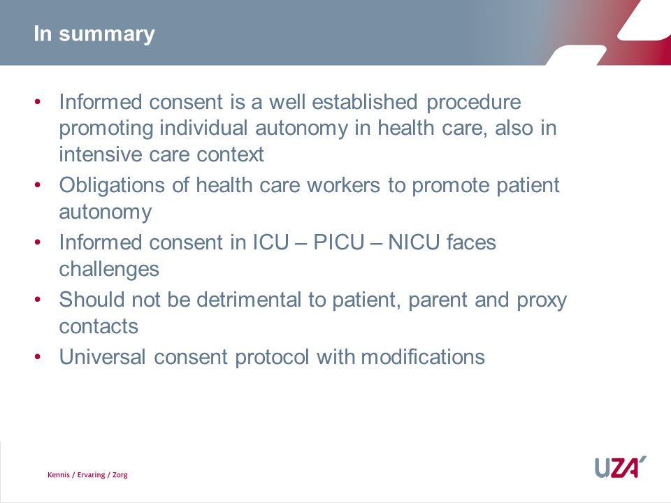 In summary Informed consent is a well established procedure promoting individual autonomy in health care, also in intensive care context.