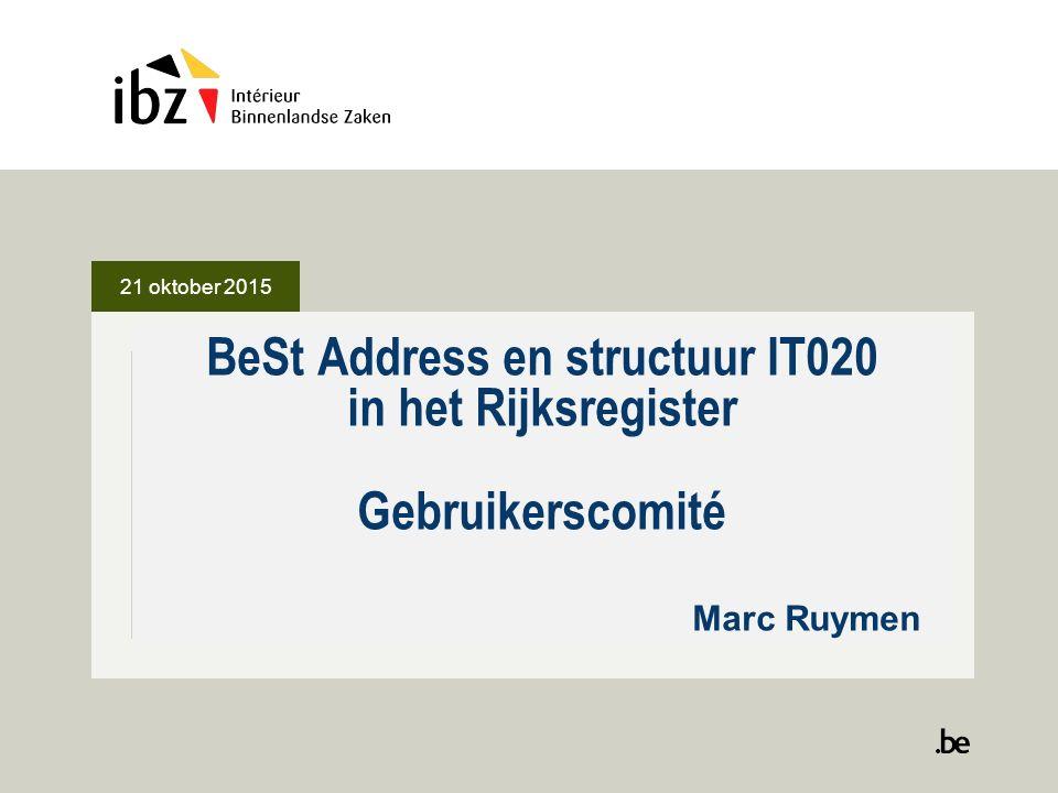 21 oktober 2015 BeSt Address en structuur IT020 in het Rijksregister Gebruikerscomité Marc Ruymen.