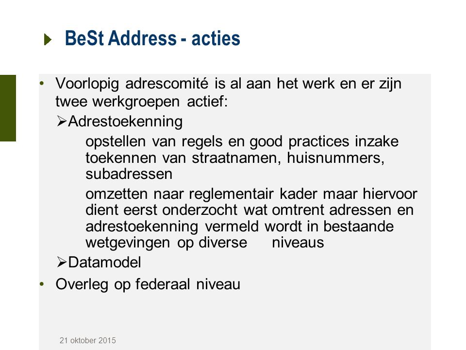 BeSt Address - acties Voorlopig adrescomité is al aan het werk en er zijn twee werkgroepen actief: Adrestoekenning.