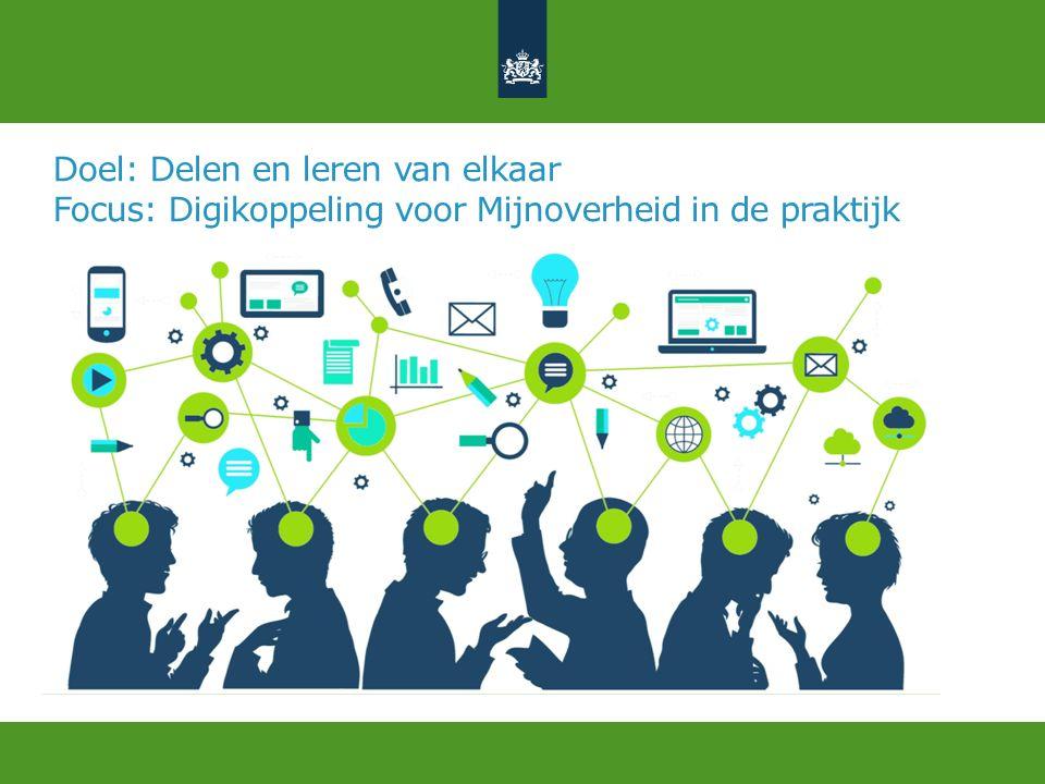 Doel: Delen en leren van elkaar Focus: Digikoppeling voor Mijnoverheid in de praktijk