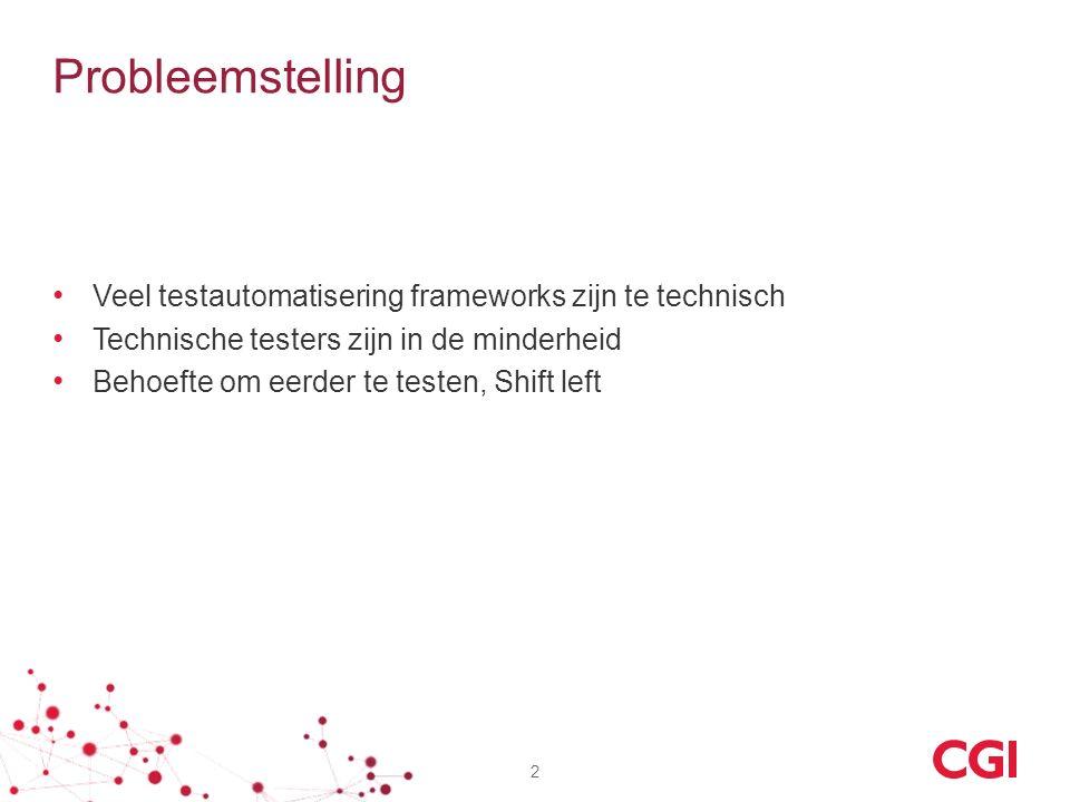 Probleemstelling Veel testautomatisering frameworks zijn te technisch