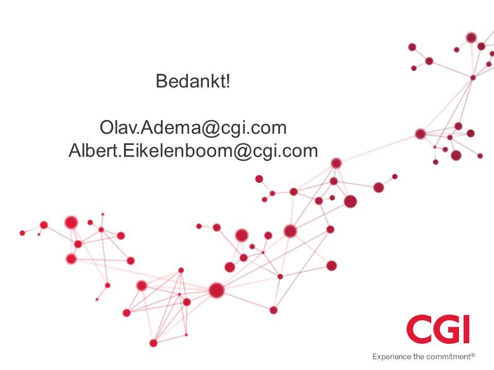 Bedankt! Olav.Adema@cgi.com Albert.Eikelenboom@cgi.com