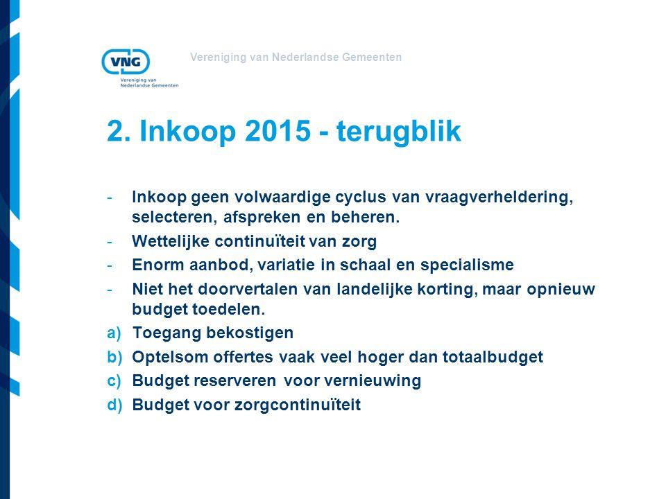 2. Inkoop 2015 - terugblik Inkoop geen volwaardige cyclus van vraagverheldering, selecteren, afspreken en beheren.