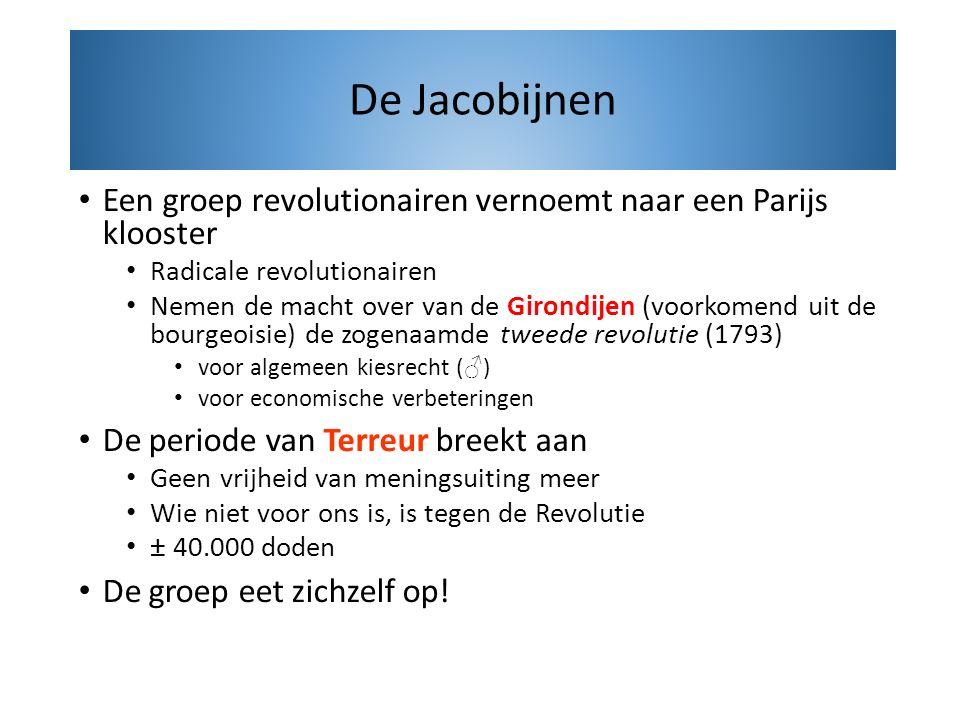 De Jacobijnen Een groep revolutionairen vernoemt naar een Parijs klooster. Radicale revolutionairen.