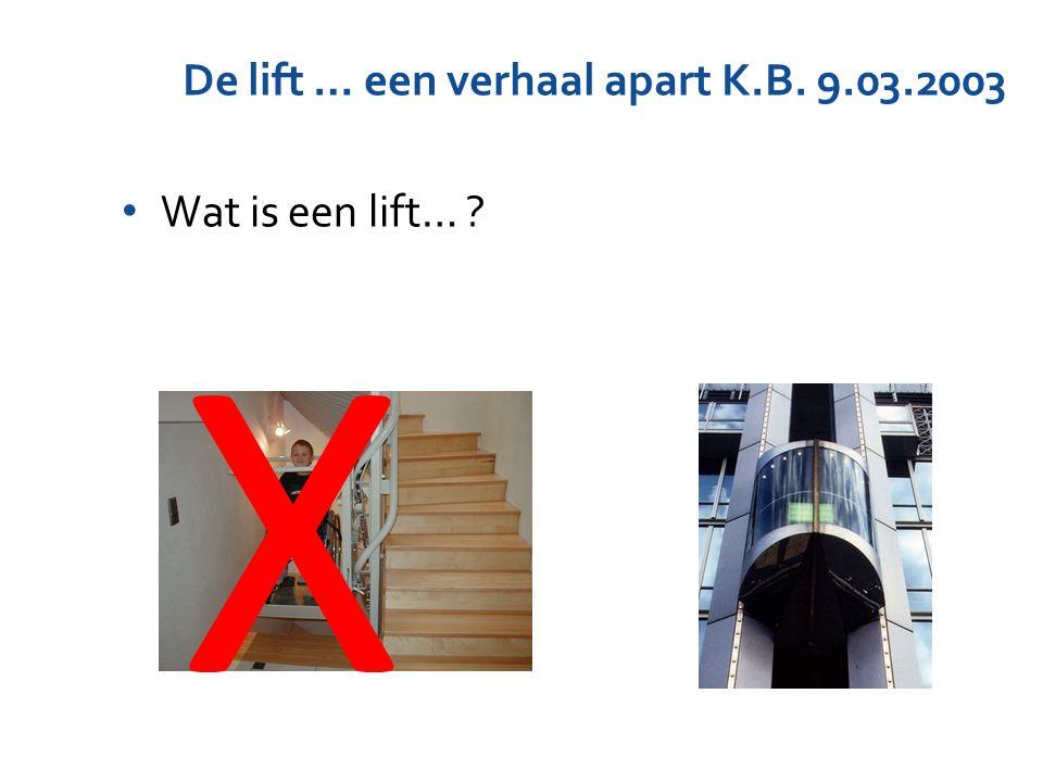 De lift … een verhaal apart K.B. 9.03.2003