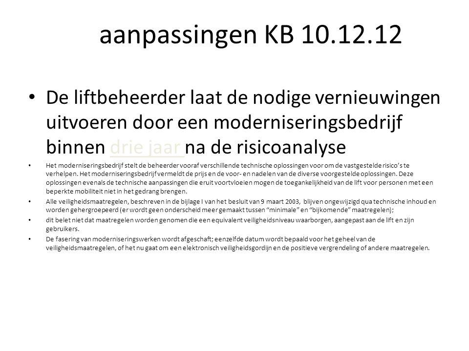 aanpassingen KB 10.12.12 De liftbeheerder laat de nodige vernieuwingen uitvoeren door een moderniseringsbedrijf binnen drie jaar na de risicoanalyse.