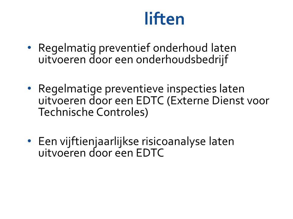 liften Regelmatig preventief onderhoud laten uitvoeren door een onderhoudsbedrijf.