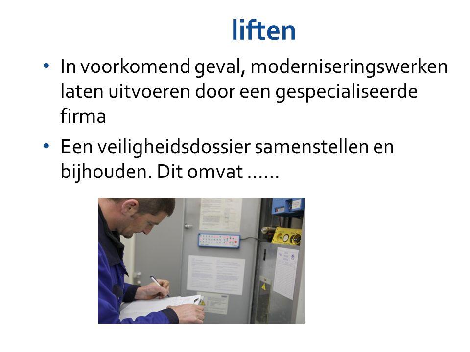 liften In voorkomend geval, moderniseringswerken laten uitvoeren door een gespecialiseerde firma.