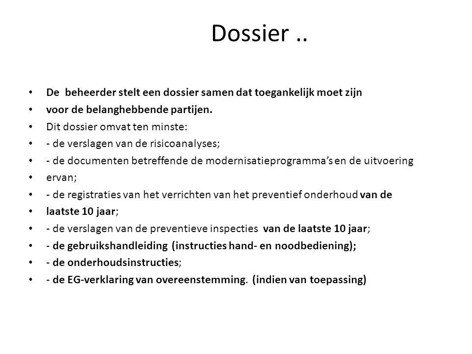 Dossier .. De beheerder stelt een dossier samen dat toegankelijk moet zijn. voor de belanghebbende partijen.