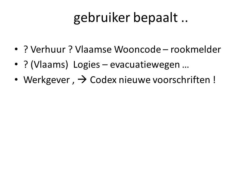 gebruiker bepaalt .. Verhuur Vlaamse Wooncode – rookmelder