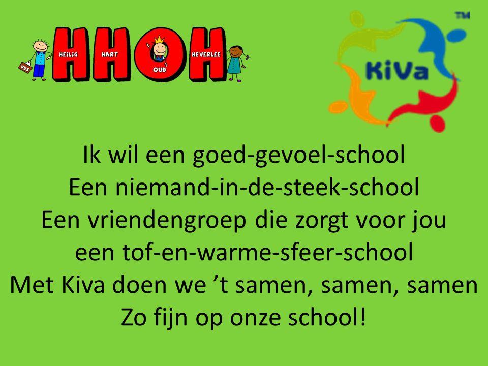 Ik wil een goed-gevoel-school Een niemand-in-de-steek-school Een vriendengroep die zorgt voor jou een tof-en-warme-sfeer-school Met Kiva doen we 't samen, samen, samen Zo fijn op onze school!