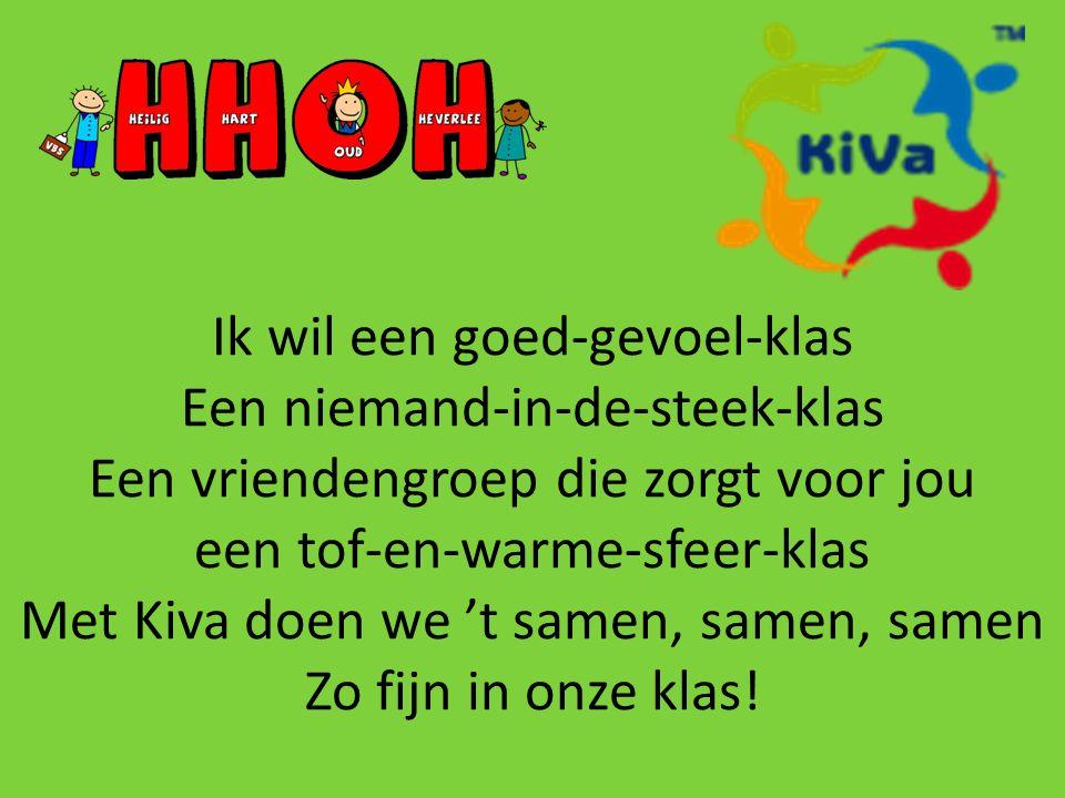 Ik wil een goed-gevoel-klas Een niemand-in-de-steek-klas Een vriendengroep die zorgt voor jou een tof-en-warme-sfeer-klas Met Kiva doen we 't samen, samen, samen Zo fijn in onze klas!