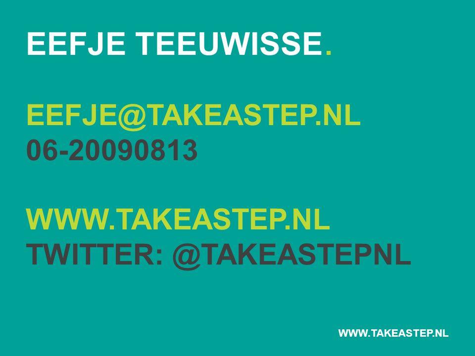 EEFJE TEEUWISSE. EEFJE@TAKEASTEP.NL 06-20090813 WWW.TAKEASTEP.NL