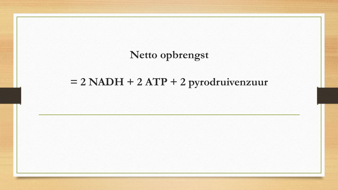 Netto opbrengst = 2 NADH + 2 ATP + 2 pyrodruivenzuur