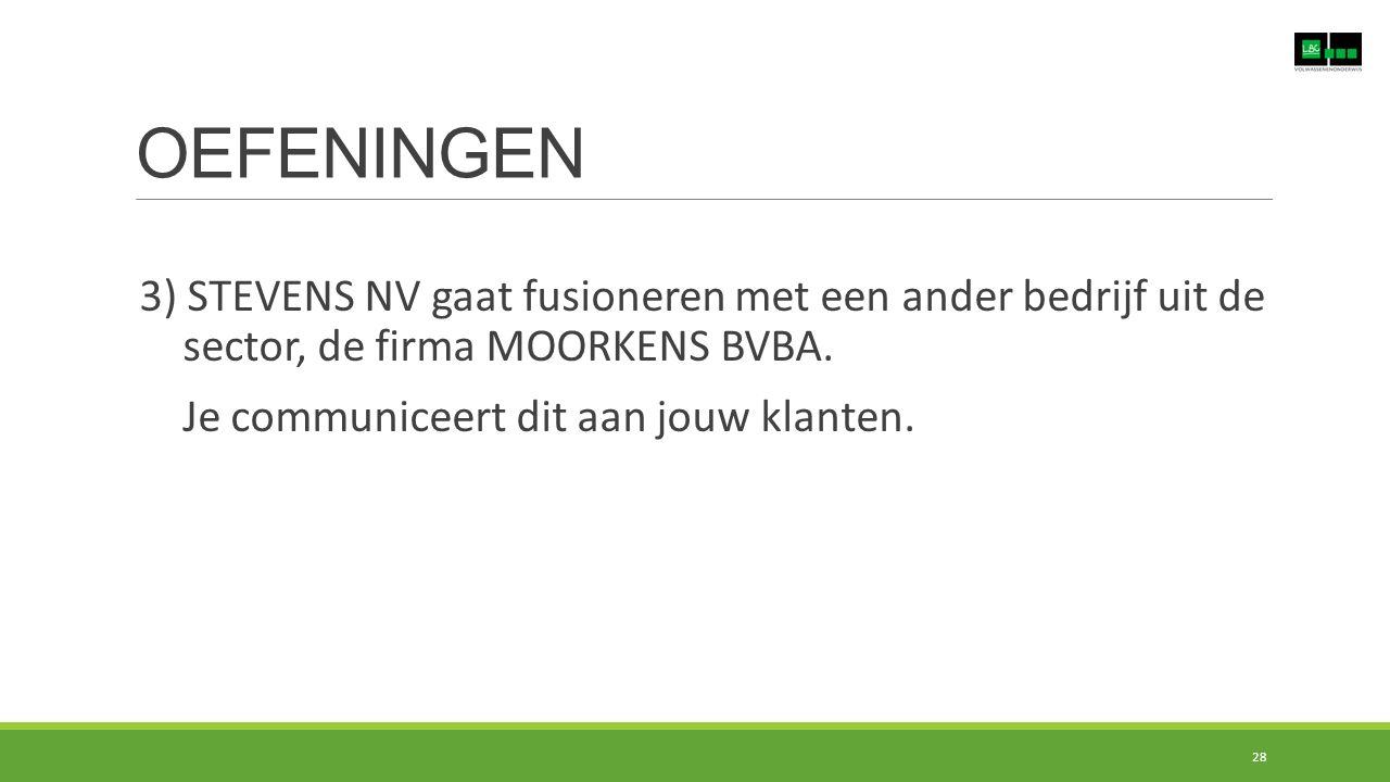 OEFENINGEN 3) STEVENS NV gaat fusioneren met een ander bedrijf uit de sector, de firma MOORKENS BVBA.