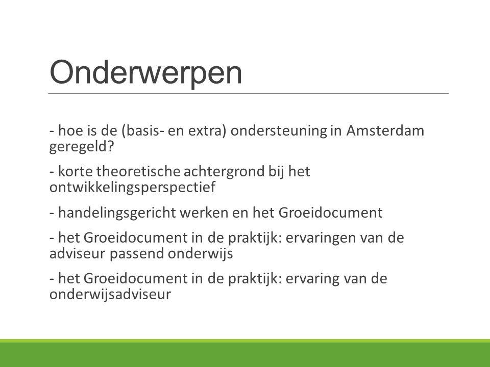 Onderwerpen - hoe is de (basis- en extra) ondersteuning in Amsterdam geregeld - korte theoretische achtergrond bij het ontwikkelingsperspectief.