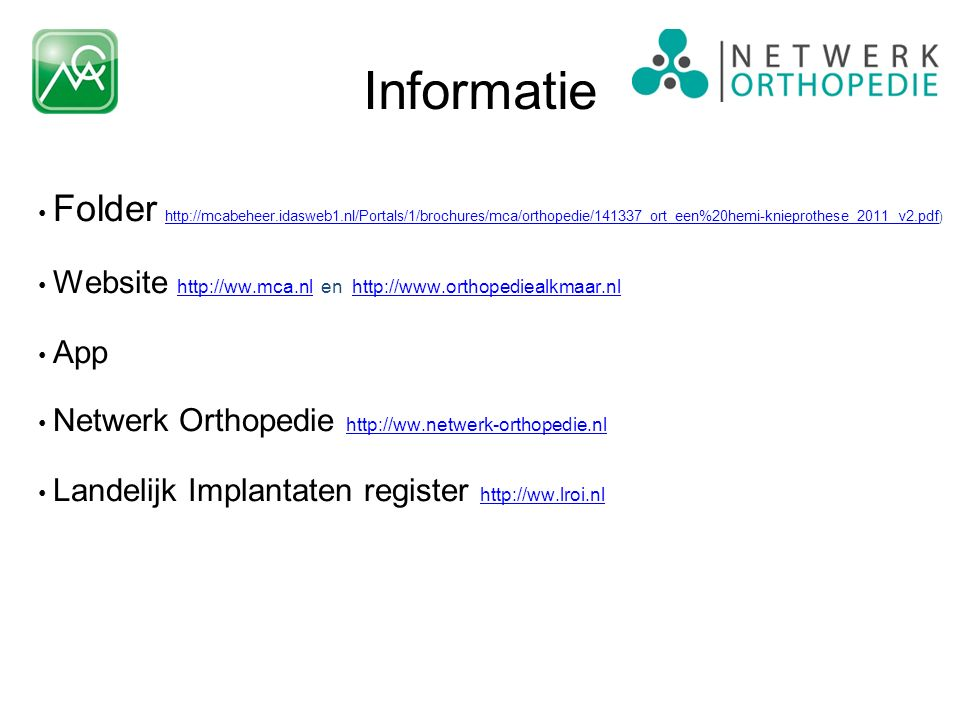 Informatie Folder http://mcabeheer.idasweb1.nl/Portals/1/brochures/mca/orthopedie/141337_ort_een%20hemi-knieprothese_2011_v2.pdf)