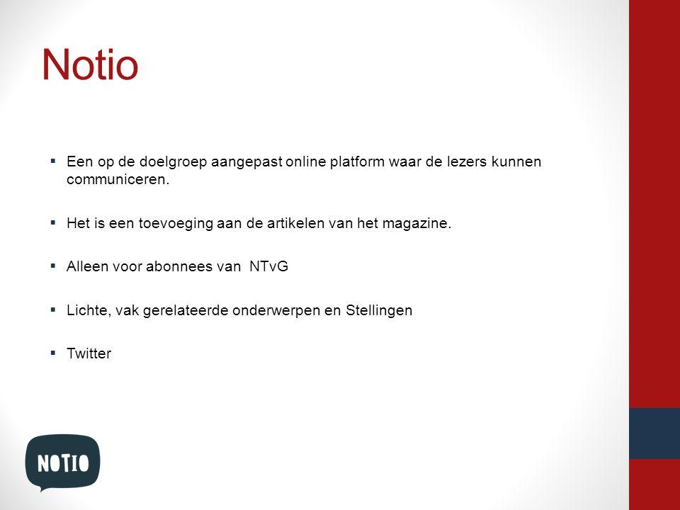 Notio Een op de doelgroep aangepast online platform waar de lezers kunnen communiceren. Het is een toevoeging aan de artikelen van het magazine.