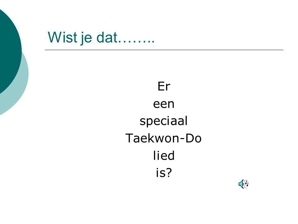 Wist je dat…….. Er een speciaal Taekwon-Do lied is