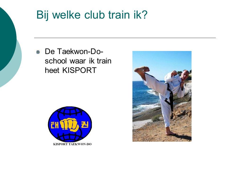 Bij welke club train ik De Taekwon-Do-school waar ik train heet KISPORT