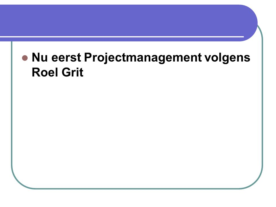 Nu eerst Projectmanagement volgens Roel Grit