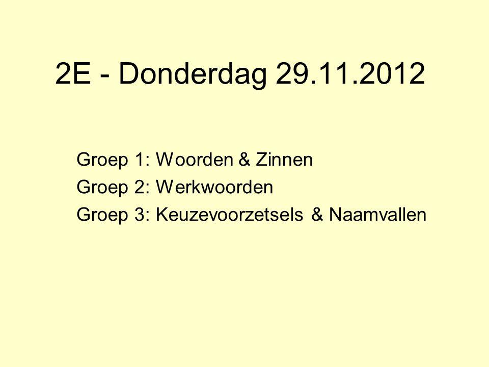 2E - Donderdag 29.11.2012 Groep 1: Woorden & Zinnen