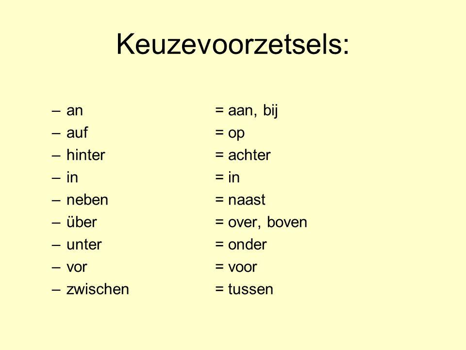 Keuzevoorzetsels: an = aan, bij auf = op hinter = achter in = in