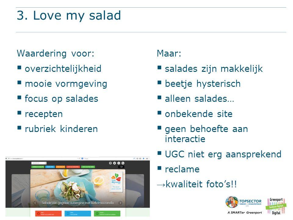 3. Love my salad Waardering voor: overzichtelijkheid mooie vormgeving